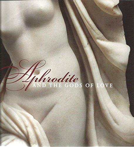 Aphrodite and the Gods of Love: Kondoleon, Christine &