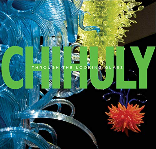 Chihuly: Through the Looking Glass: Ward, Gerald W.R.