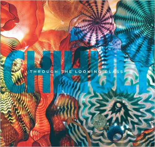 Chihuly: Through the Looking Glass: Gerald W. R.