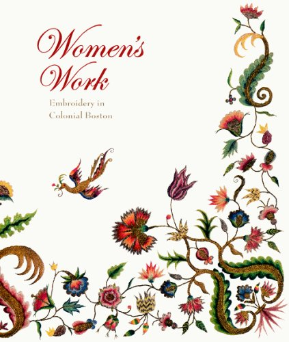 Women's Work. Embroidery in Colonial Boston.: Pamela A. Parmal.