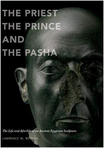 9780878467969: The Priest, the Prince, and the Pasha: The Life and Afterlife of an Ancient Egyptian Sculpture