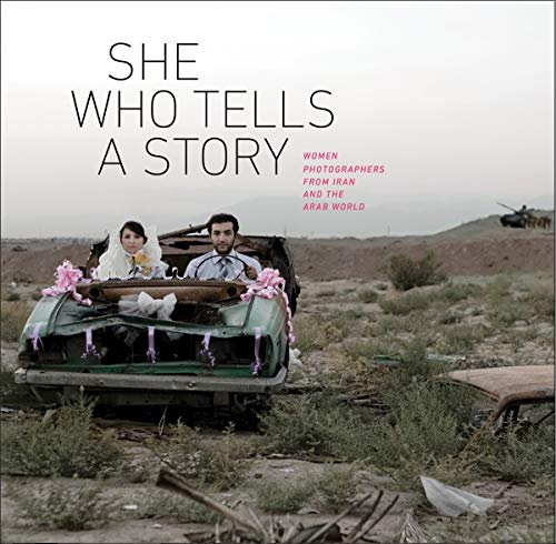 9780878468041: She Who Tells a Story: Women Photographers from Iran and the Arab World