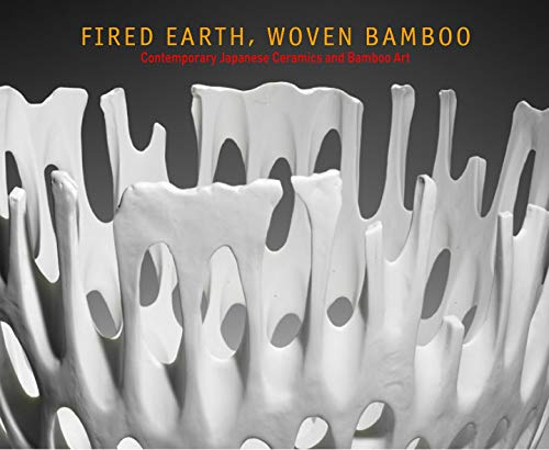 9780878468058: Fired Earth, Woven Bamboo: Contemporary Japanese Ceramics and Bamboo Art