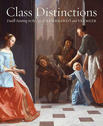 CLASS DISTINCTIONS : DUTCH PAINTING IN THE AGE OF REMBRANDT AND VERMEER: RONNI BAER