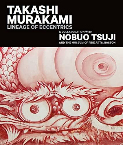 9780878468492: Takashi Murakami: Lineage of Eccentrics: A Collaboration With Nobuo Tsuji and the Museum of Fine Arts, Boston