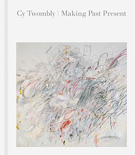 9780878468744: Cy Twombly: Making Past Present
