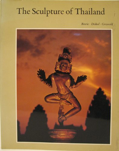 The Sculpture of Thailand: Theodore Bowie; M. C. Subhadradis Diskul; A. b. Griswold
