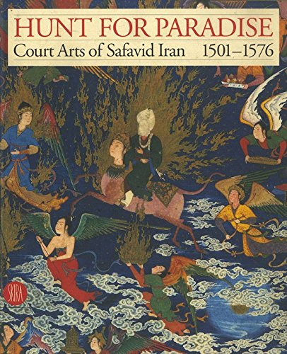 Hunt for Paradise: Court Arts of Safavid: Sheila Canby, Jon