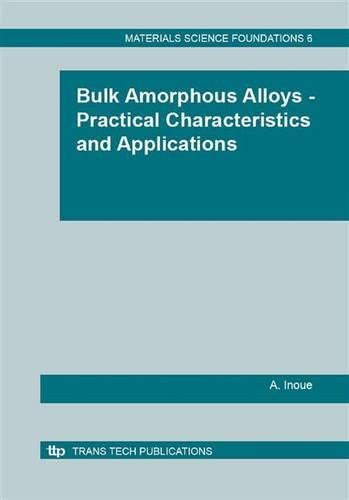 9780878498307: Bulk Amorphous Alloys: Practical Characteristics and Applications (Materials Science Foundations)