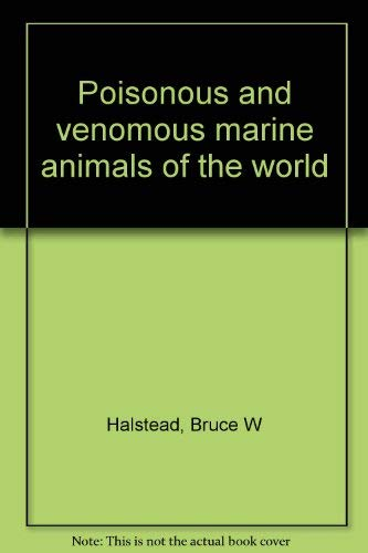 POISONOUS AND VENOMOUS MARINE ANIMALS OF THE: Halstead, Bruce W.,