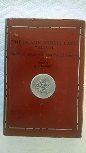 The Islamic Middle East, 700-1900: Studies in Economic and Social History: Udovich, A. L. (editor)