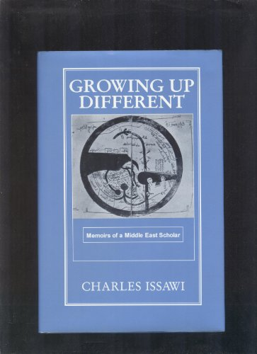 Growing Up Different : Memoirs of a Middle East Scholar (inscribed by the author): Charles Issawi