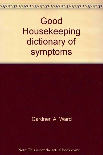 9780878510184: Good Housekeeping dictionary of symptoms