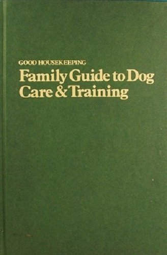 Good Housekeeping Family Guide to Dog Care & Training