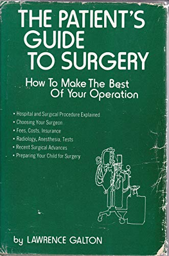 The patient's guide to surgery: How to make the best of your operation: Galton, Lawrence