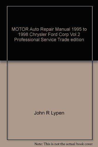 MOTOR Auto Repair Manual 1995 to 1998: John R Lypen