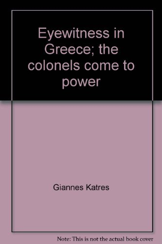 Eyewitness in Greece: The Colonels Come to: Katris, John A.