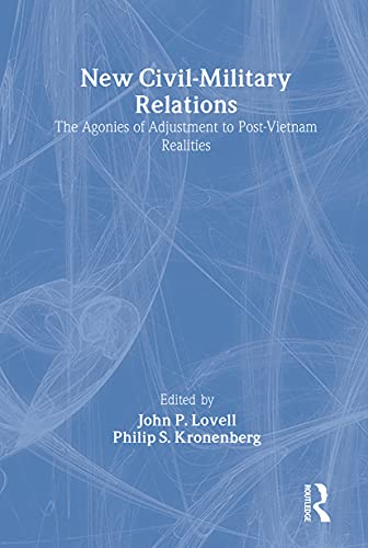 New Civil-Military Relations: The Agonies of Adjustment: Lovell, John P.,