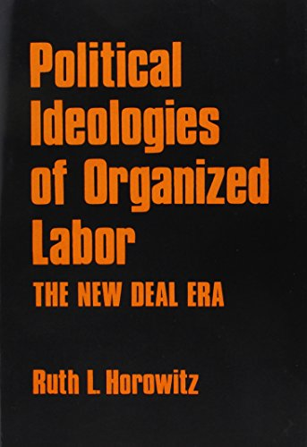 9780878552085: Political Ideologies of Organized Labor: The New Deal Era