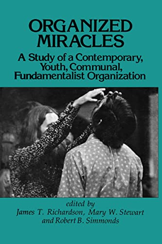 Organized Miracles: A Study of a Contemporary,: Richardson, James T.,