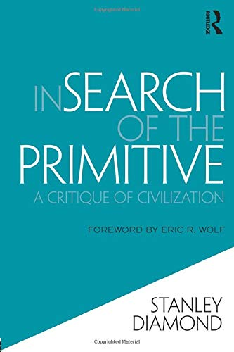 9780878555826: In Search of the Primitive: A Critique of Civilization (Routledge Classic Texts in Anthropology)