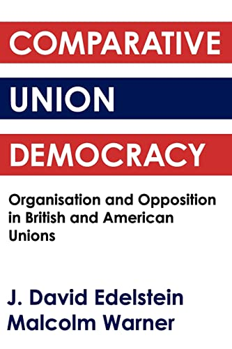 9780878556236: Comparative Union Democracy: Organization and Opposition in British and American Unions