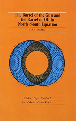 The Barrel of the Gun and the Barrel of Oil in the North-South Equation (World Order Models Project Working Paper) (0878557598) by Ali A. Mazrui