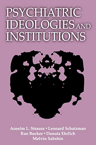 Psychiatric Ideologies and Institutions (Social Science Classics): Strauss, Anselm L.,