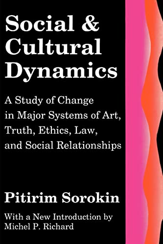 9780878557875: Social and Cultural Dynamics: A Study of Change in Major Systems of Art, Truth, Ethics, Law, and Social Relationships (Social Science Classics)