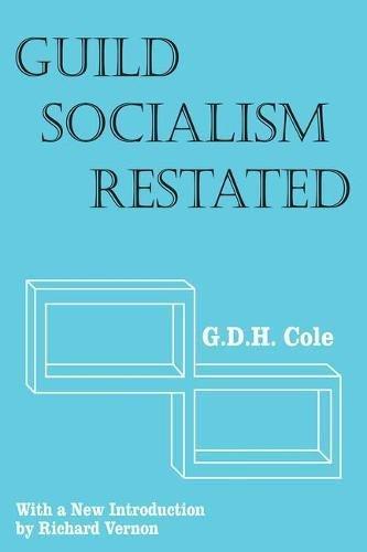 Guild Socialism Restated (Social Science Classics): G. D. H.