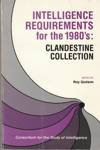 Intelligence Requirements for the 1980's: Clandestine Collection