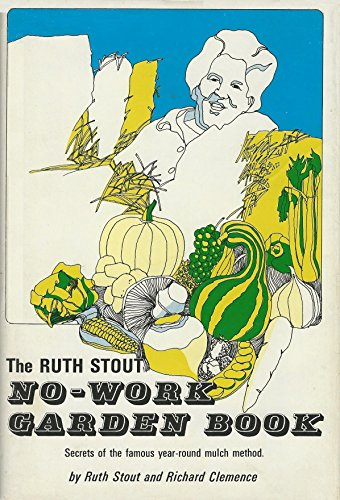 9780878570003: The Ruth Stout No-Work Garden Book: Secrets of the Famous Year-Round Mulch Method