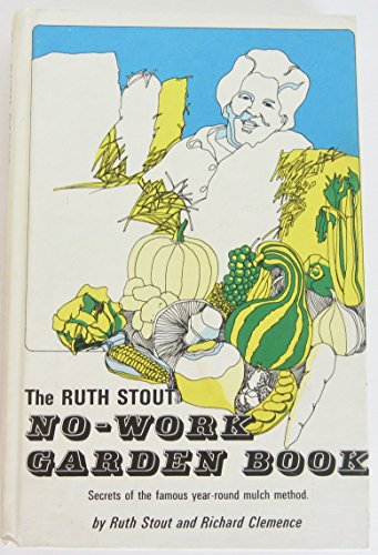 The Ruth Stout No-Work Garden Book: Secrets of the Famous Year-Round Mulch Method (9780878570003) by Ruth Stout; Richard Clemence