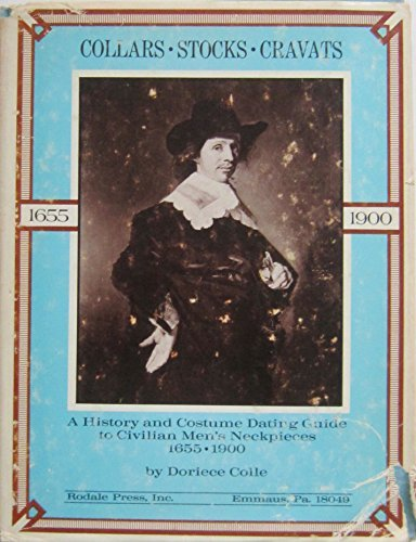 9780878570157: Collars, stocks, cravats;: A history and costume dating guide to civilian men's neckpieces, 1655-1900,