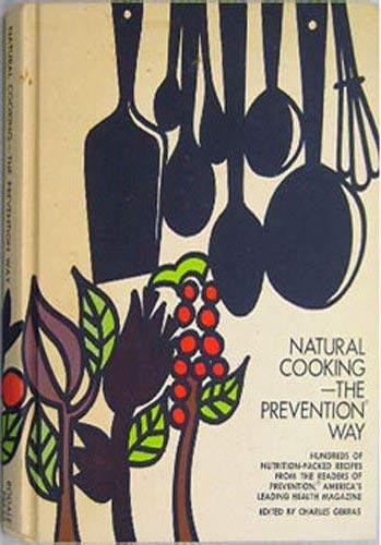 Natural Cooking--The Prevention Way: Hundreds of Nutrition-Packed Recipes from the Readers of Pre...