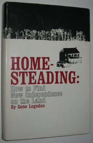 9780878570683: Homesteading: How to Find New Independence on the Land