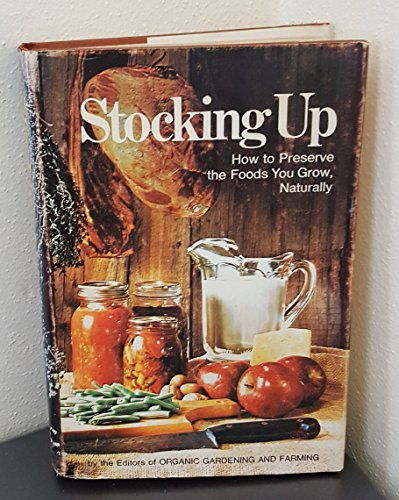 Stocking up; how to preserve the foods you grow, naturally, by the staff of Organic Gardening and...