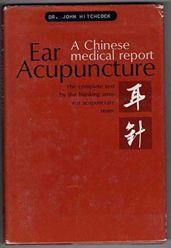 Ear Acupuncture: The Complete Text by the Nanking Army Ear Acupuncture Team: Huang, Helena L. (...
