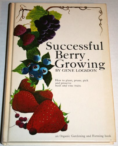 9780878570898: Successful Berry Growing: How to Plant, Prune, Pick and Preserve Bush and Vine Fruits
