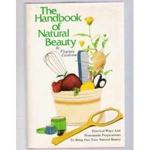 THE HANDBOOK OF NATURAL BEAUTY Practical Ways and Homemade Preparations to Bring Out Your Natural...