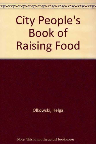 THE CITY PEOPLE'S BOOK OF RAISING FOOD
