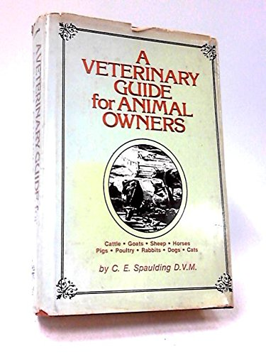 9780878571185: A Veterinary Guide for Animal Owners: Cattle, Goats, Sheep, Horses, Pigs, Poultry, Rabbits, Dogs, Cats