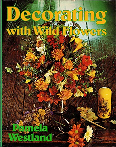 Decorating with Wildflowers: Westland, Pamela