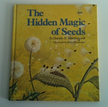 The Hidden Magic of Seeds: Shuttlesworth, Dorothy E.,