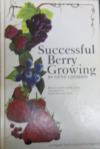 9780878571826: Successful Berry Growing: How to Plant, Prune, Pick and Preserve Bush and Vine Fruits