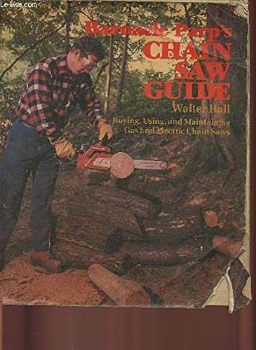 9780878571901: Barnacle Parp's Chainsaw Guide: Buying, Using and Maintaining Gas and Electric Chain Saws