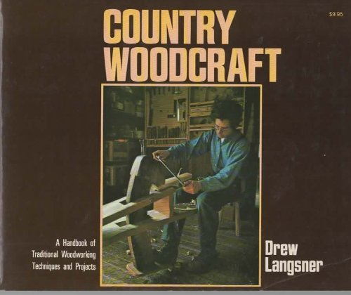 Country Woodcraft (9780878572014) by Drew Langsner