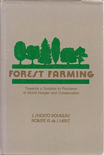 Forest Farming: Towards a Solution to Problems: J. Sholto Douglas;