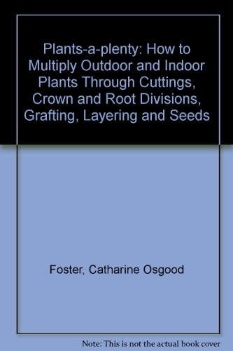 Plants-a-Plenty: How to Multiply Outdoor & Indoor Plants Through Cuttings, Crown and Root Divisio...