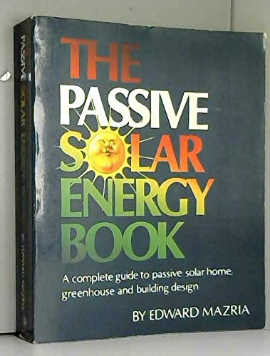 The Passive Solar Energy Book: A Complete: Edward Mazria